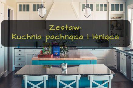 Zestaw kuchnia pachnąca i lśniąca
